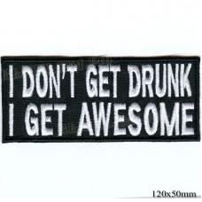 "Stripe ROCK paraphernalia ""I dont get drunk I get awesome"" white embroidery, black background, Velcro or glue."