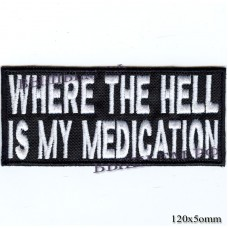 "Stripe ROCK paraphernalia ""WHERE THE HELL IS MY MEDICATION"" white embroidery, serger, black background, Velcro or glue."